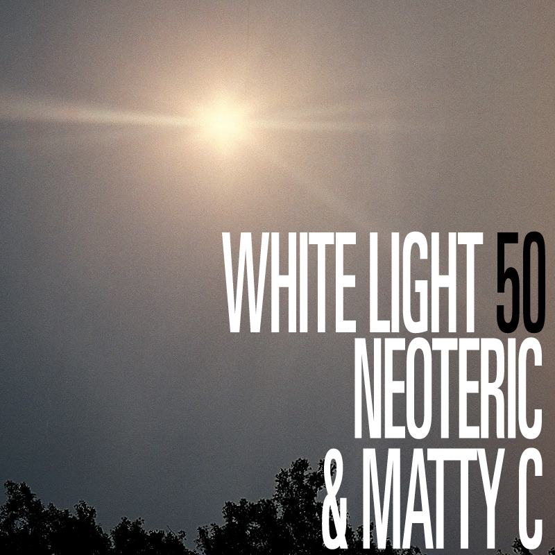 White Light 50 - Neoteric & Matty C