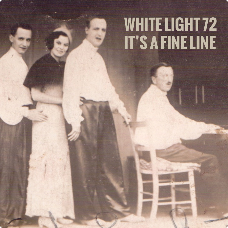 White Light 72 - It's A Fine Line