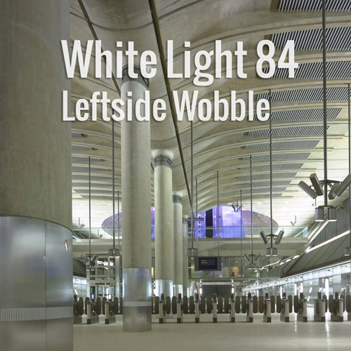White Light 84 Leftside Wobble