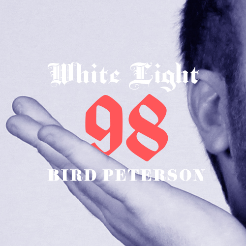 White Light 98 - Bird Peterson